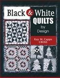 Black and White Quilts by Design, Kay M. Capps Cross, 1574329049