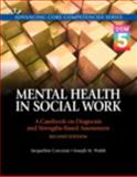 Mental Health in Social Work : A Casebook on Diagnosis and Strengths Based Assessment, Corcoran, Jacqueline and Walsh, Joseph M., 0133909050