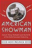 American Showman : Samuel Roxy Rothafel and the Birth of the Entertainment Industry, 1908-1935, Melnick, Ross, 0231159056