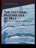 Cultural Psychology and the Self : Place, Morality and Art in Human Worlds, Benson, Ciaran, 0415089050