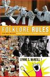 Folklore Rules : A Fun, Quick, and Useful Introduction to the Field of Academic Folklore Studies, McNeill, Lynne S., 0874219051