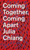 Julia Chiang: Coming Together, Coming Apart, Lumi Tan, 1939799058