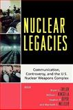 Nuclear Legacies : Communication, Controversy, and the U. S. Nuclear Weapons Complex, Taylor, Bryan C. and Kinsella, William J., 0739119052