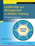 Leadership and Management in Athletic Training : An Integrated Approach, Kutz, Matthew R., 0781769051