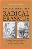 Encounters with a Radical Erasmus : Erasmus' Work as a Source of Radical Thought in Early Modern Europe, Bietenholz, Peter G., 080209905X