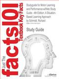 Studyguide for Motor Learning and Performance W/Web Study Guide - 4th Edition : A Situation-Based Learning Approach by Richard Schmidt, Isbn 9780736069, Cram101 Textbook Reviews and Schmidt, Richard, 1478419059