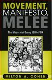 Movement, Manifesto, Melee : The Modernist Group, 1910-1914, Cohen, Milton A., 0739109057