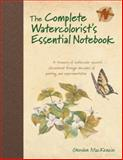 The Complete Watercolorist's Essential Notebook, Gordon MacKenzie, 1440309051