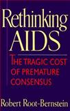 Rethinking AIDS : The Tragic Cost of Premature Consensus, Root-Bernstein, Robert Scott, 0029269059