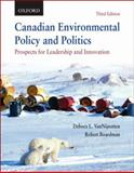 Canadian Environmental Policy and Politics : Prospects for Leadership and Innovation, , 0195429052