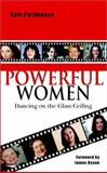 Powerful Women : Dancing on the Glass Ceiling, Parkhouse, Sam, 0471499056