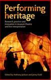 Performing Heritage : Research, Practice and Innovation in Museum Theatre and Live Interpretation, , 0719089050