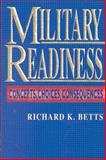 Military Readiness : Concepts, Choices, Consequences, Betts, Richard K., 0815709056