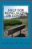 Help for Being Alone or Lonely, Laverne D. Iverson, 148105905X
