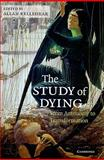 The Study of Dying : From Autonomy to Transformation, Arthur S. Nowick, 0521739055