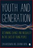 Youth and Generation : Rethinking Change and Inequality in the Lives of Young People, Woodman, Dan and Wyn, Johanna, 1446259056