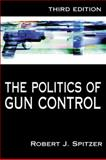 The Politics of Gun Control, Spitzer, Robert J., 1568029055