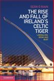 The Rise and Fall of Ireland's Celtic Tiger : Liberalism, Boom and Bust, Ó'Riain, Seán, 0521279054