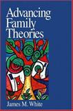 Advancing Family Theories, White, James M., 0761929053