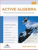 Active Algebra : Strategies and Lessons for Successfully Teaching Linear Relationships, Grades 7-10, Brutlag, Dan, 1935099051