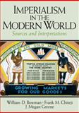 Imperialism in the Modern World : Sources and Interpretations, Bowman, William D. and Chiteji, Frank M., 0131899058