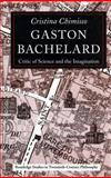 Gaston Bachelard : Critic of Science and Imagination, Chimisso, Cristina, 0415269059