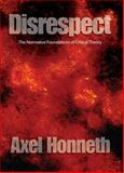 Disrespect : The Normative Foundations of Critical Theory, Honneth, Axel, 0745629059