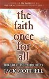 The Faith Once for All : Bible Doctrine for Today, Cottrell, Jack, 0899009050