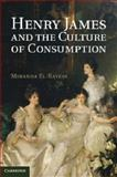 Henry James and the Culture of Consumption, El-Rayess, Miranda, 1107039053
