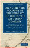 An Authentic Account of the Embassy of the Dutch East-India Company, to the Court of the Emperor of China, in the Years 1794 And 1795, Braam, Andrè Everard van, 1108029051