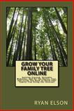 Grow Your Family Tree Online, Ryan Elson, 1484099052