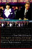 Cnn Effect : Myth of News, Foreign Policy and Intervention, Robinson, Piers, 0415259053