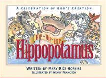 Hip, Hip, Hip, Hippopotamus, Mary Rice Hopkins, 089107905X