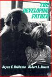 The Developing Father : Emerging Roles in Contemporary Society, Robinson, Bryan E. and Barret, Robert L., 0898629055