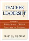 Teacher Leadership : Improving Teaching and Learning from Inside the Classroom, Wilmore, Elaine L., 141294905X