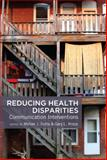 Reducing Health Disparities : Communication Interventions, Dutta, Mohan J. and Kreps, Gary L., 1433119056