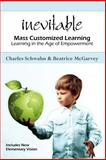 Inevitable: Mass Customized Learning, Charles Schwahn and Beatrice McGarvey, 1470059053