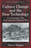 Culture Change and the New Technology : An Archaeology of the Early American Industrial Era, Shackel, Paul A., 1475799055