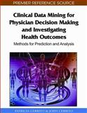 Clinical Data Mining for Physician Decision Making and Investigating Health Outcomes, Patricia B. Cerrito and John Cerrito, 1615209050