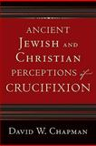Ancient Jewish and Christian Perceptions of Crucifixion, Baker Publishing Group Staff and Chapman, David W., 0801039053