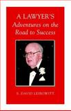 A Lawyer's Adventures on the Road to Success, S. David Leibowitt, 1413479057