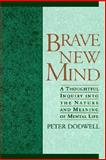 Brave New Mind : A Thoughtful Inquiry into the Nature and Meaning of Mental Life, Dodwell, Peter, 0195089057