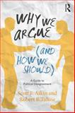 Why We Argue (and How We Should), Robert B. Talisse and Scott Aikin, 0415859050