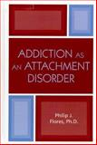 Addiction as an Attachment Disorder, Philip J. Flores, 0765709058