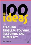 100 Ideas for Teaching Problem Solving, Reasoning and Numeracy, Thwaites, Alan, 0826499058