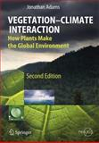 Vegetation-Climate Interaction : How Plants Make the Global Environment, Springer and Adams, Jonathan, 3642269052