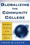 Globalizing the Community College : Strategies for Change in the Twenty-First Century, Levin, John S., 0312239068