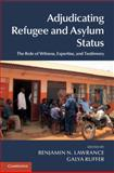 Adjudicating Refugee and Asylum Status : The Role of Witness, Expertise, and Testimony, , 1107069068