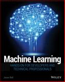Machine Learning : Hands-On for Developers and Technical Professionals, Bell, Jason, 1118889061