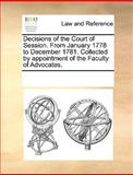 Decisions of the Court of Session from January 1778 to December 1781 Collected by Appointment of the Faculty of Advocates, See Notes Multiple Contributors, 1170339069